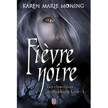 Les chroniques de Mackayla Lane (Tome 1) - Fièvre noire (French Edition)