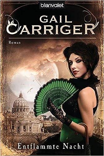 Entflammte Nacht: Roman - [Lady Alexia 3]: Amazon.de: Carriger ...