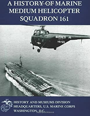A History of Marine Medium Helicopter Squadron 161 (Marine Corps Squadron Histories Series) from CreateSpace Independent Publishing Platform
