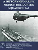 A History of Marine Medium Helicopter Squadron 161, Gary Parker, 1481999141