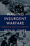 Waging Insurgent Warfare: Lessons from the Vietcong to the Islamic State