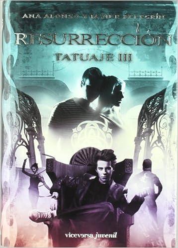 Resurrección: Tatuaje III (Viceversa juvenil): Amazon.es: Ana Isabel Conejo Alonso, Javier Pelegrín Rodríguez: Libros