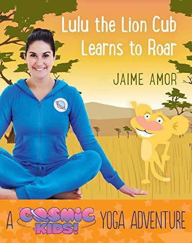 Lulu the Lion Cub Learns to Roar: A Cosmic Kids Yoga Adventure (Yoga Christmas Cosmic)