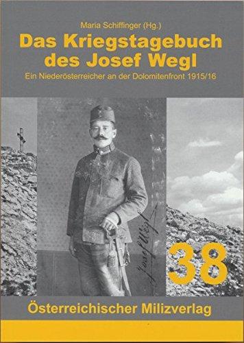 Das Kriegstagebuch des Josef Wegl: Ein Niederösterreicher an der Dolomitenfront 1915/18