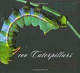 100 Caterpillars, Jeffrey C. Miller and Daniel H. Janzen, 0674021908