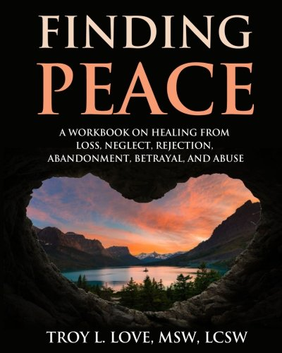 Finding Peace: A Workbook on Healing from Loss, Rejection, Neglect, Abandonment, Betrayal, and Abuse by CreateSpace Independent Publishing Platform