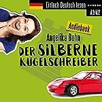Der silberne Kugelschreiber - Kurzgeschichten - Niveau: leicht (Einfach Deutsch lesen) | Angelika Bohn