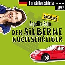 Der silberne Kugelschreiber - Kurzgeschichten - Niveau: leicht (Einfach Deutsch lesen) Hörbuch von Angelika Bohn Gesprochen von: Angelika Bohn