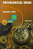 Sociological Ideas : Concepts and Applications, Levin, William C., 0534208568