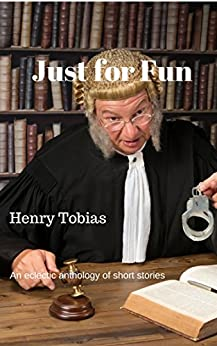 Just for Fun: An eclectic anthology of Short Stories by [Tobias, Henry]