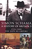 A History of Britain: Fate of Empire; 1776-2000 v.3 (Vol 3), Simon Schama, 0563487194