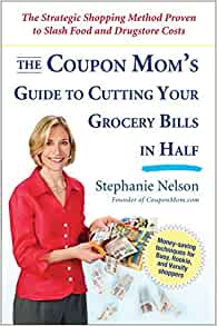 The Coupon Mom S Guide To Cutting Your Grocery Bills In Half The Strategic Shopping Method Proven To Slash Food And Drugstore Costs Nelson Stephanie 9781583333686 Amazon Com Books