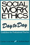 Social Work Ethics Day to Day : Guidelines for Professional Practice, Wells, Carolyn C. and Masch, M. Kathleen, 0881335460