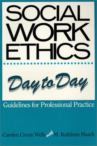 Social Work Ethics Day to Day: Guidelines for Professional Practice