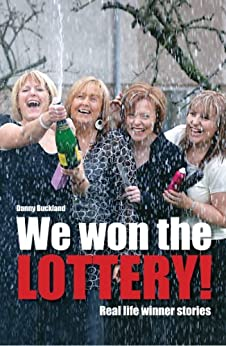 We Won The Lottery - Real Life Winner Stories by [Buckland, Danny]