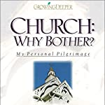 Church: Why Bother?: My Personal Pilgrimage | Philip Yancey
