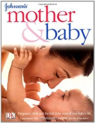 Johnson's Mother and Baby: Pregnancy, Birth and the First Three Years of Your Baby's Life