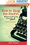 How To Blog For Profit: Without Selli...