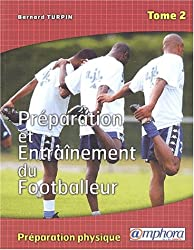 Préparation et entraînement du footballeur. Tome 2, La préparation physique