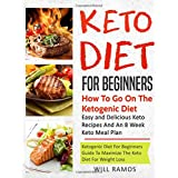 Keto Diet For Beginners : How To Go On The Ketogenic Diet: Easy And Delicious Keto Recipes and An 8 Week Keto Meal Plan
