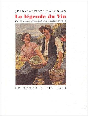 La légende du vin: Petit essai d'œnophilie sentimentale (French Edition) by Le Temps qu'il fait