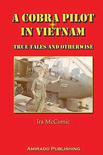 A Cobra Pilot in Vietnam: True Tales and Otherwise (Ah1 Cobra Helicopter)