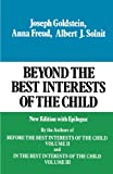 Beyond the Best Interests of the Child, Joseph Goldstein and Albert J. Solnit, 0029123607