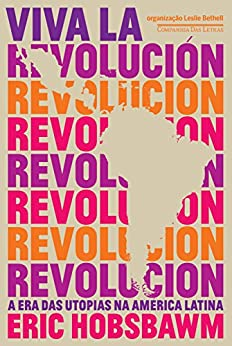 Viva la revolución: A era das utopias na América Latina por [Hobsbawm, Eric]