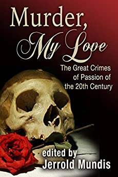 Murder, My Love: The Great Crimes of Passion of the 20th Century by [Mundis, Jerrold]