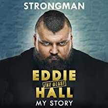 Strongman: My Story Audiobook by Eddie 'The Beast' Hall Narrated by Steven Hartley