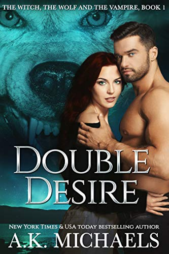 The Witch, The Wolf and The Vampire: Double Desire (The Witch The Wolf And The Vampire Book 1)