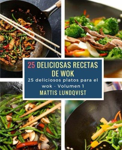 25 deliciosas recetas de wok: 25 deliciosas platos para el wok (Volume 1) (Spanish Edition)