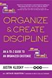 Organize & Create Discipline: An A-to-Z Guide to an Organized Existence by Justin Klosky (2014-12-02)