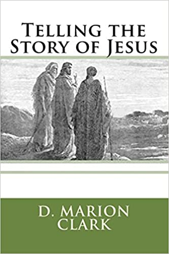 https://www.amazon.com/Telling-Story-Jesus-Marion-Clark/dp/1536928151/ref=sr_1_2?s=books&ie=UTF8&qid=1511380743&sr=1-2&keywords=telling+the+story+of+jesus+d+marion+clark