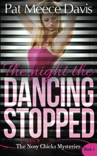 Read Online The Night the Dancing Stopped (The Nosy Chicks Mysteries Book 1) ebook