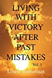 Living with Victory after Past Mistakes, Louise Bannerman, 143630119X