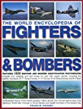 The World Encyclopedia of Fighters & Bombers: An Illustrated History of The World's Greatest Military Aircraft, From the Pioneering Days of Air ... and Stealth Bombers of the Present Day