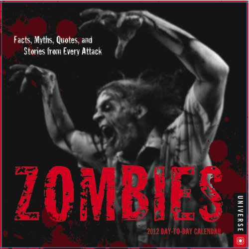 Zombies: Facts, Myths, Quotes, And Stories From Every Attack: 2012 Day-to-Day Calendar
