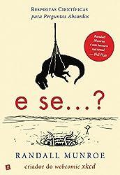 E Se...? Respostas Científicas para Perguntas Absurdas (Portuguese Edition)