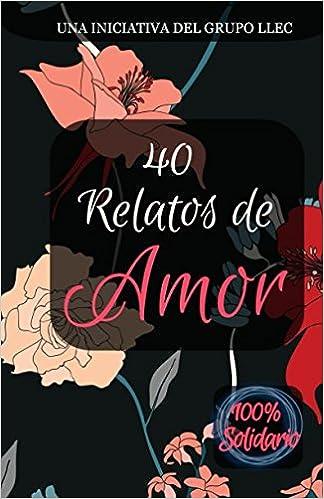 40 Relatos de amor: Libro benéfico: Fundación Sant Joan de Déu: Amazon.es: Grupo Llec: Libros
