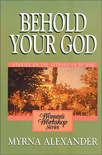 (Behold Your God: Studies on the Atributes of God)