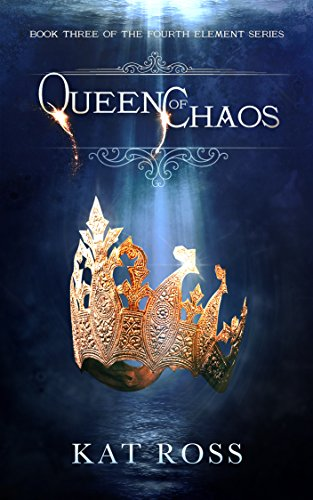 Queen of Chaos (The Fourth Element Book 3)