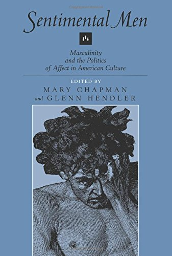 Sentimental Men: Masculinity and the Politics of Affect in American Culture