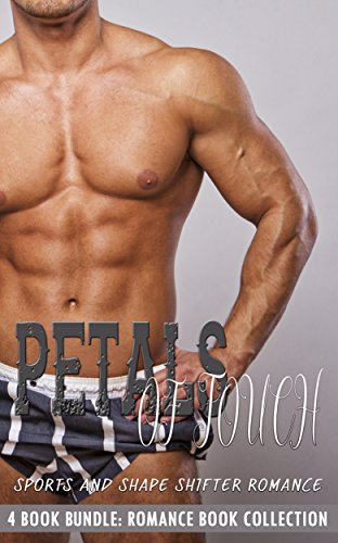 Petals of Touch: Sports and Shape Shifter Romance (Romance Book Collection)