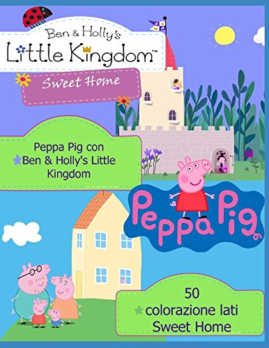 - Peppa Pig con Ben & Holly's Little Kingdom Sweet Home: 50 colorazione lati (Italian Edition)