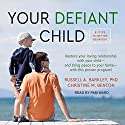 Your Defiant Child: Eight Steps to Better Behavior Audiobook by Russell A. Barkley PhD, Christine M. Benton Narrated by Pam Ward