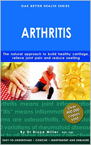 Arthritis: The Natural Approach To Build Healthy Cartilage, Reduce Joint Pain & Reduce Swelling (Oak Better Health Series)