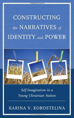 Constructing the Narratives of Identity and Power: Self-Imagination in a Young Ukrainian Nation