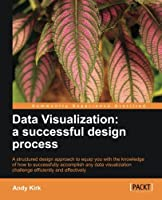 Data Visualization: a successful design process Front Cover