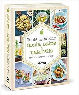 Toute La Cuisine Facile Saine Et Naturelle Amazon Fr